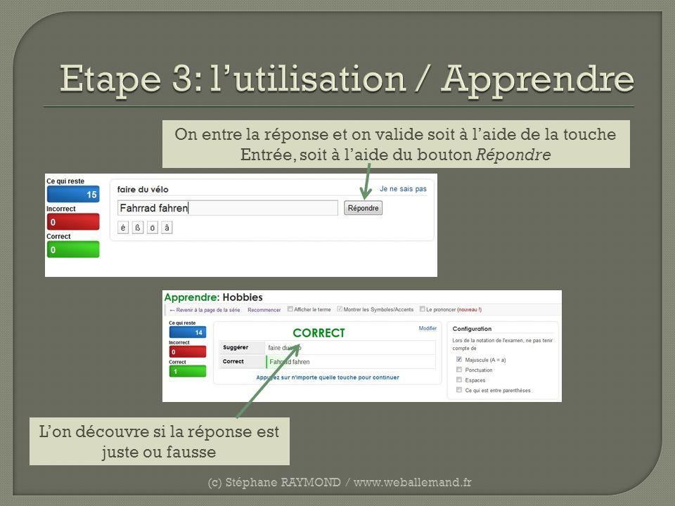 (c) Stéphane RAYMOND / www.weballemand.fr Lon découvre si la réponse est juste ou fausse On entre la réponse et on valide soit à laide de la touche En