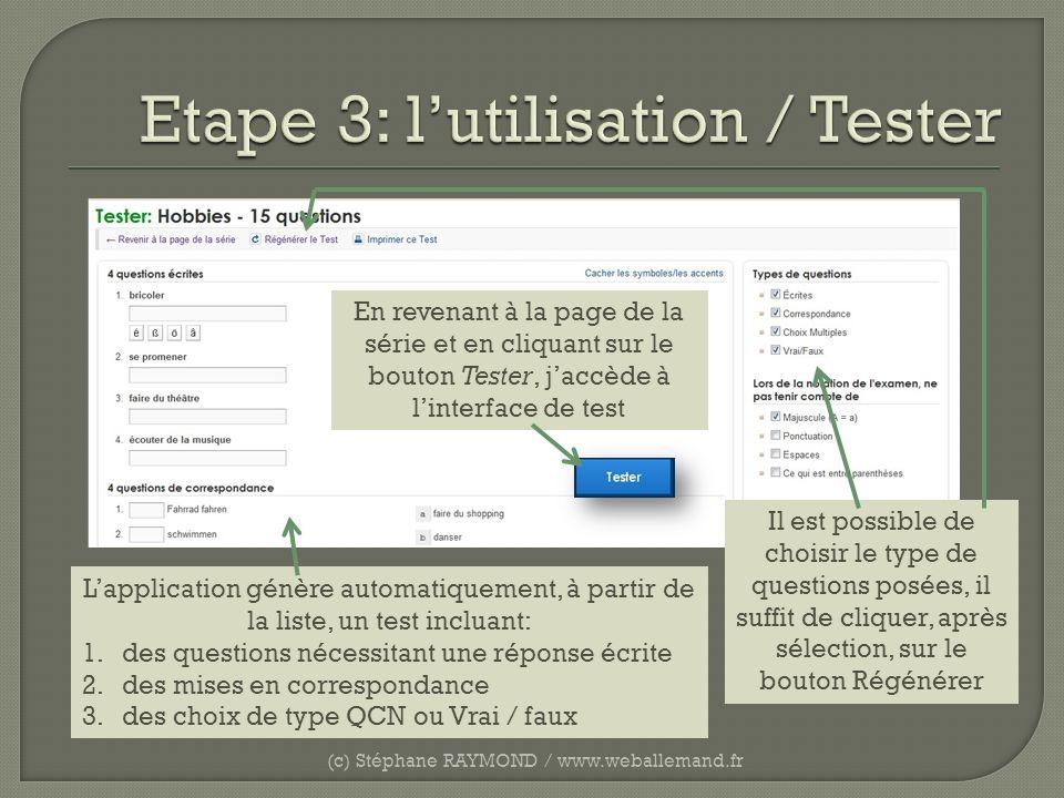 (c) Stéphane RAYMOND / www.weballemand.fr Lapplication génère automatiquement, à partir de la liste, un test incluant: 1.des questions nécessitant une