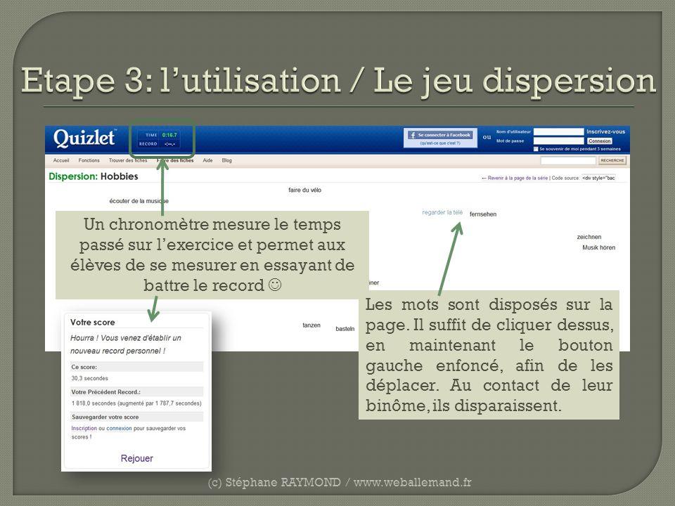 (c) Stéphane RAYMOND / www.weballemand.fr Un chronomètre mesure le temps passé sur lexercice et permet aux élèves de se mesurer en essayant de battre