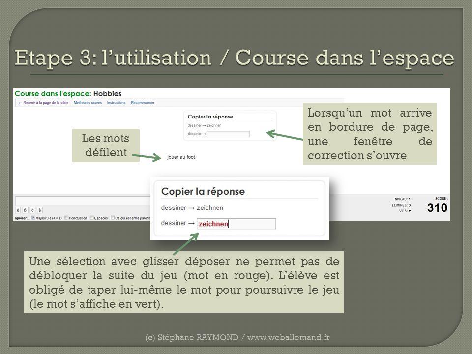 (c) Stéphane RAYMOND / www.weballemand.fr Une sélection avec glisser déposer ne permet pas de débloquer la suite du jeu (mot en rouge). Lélève est obl
