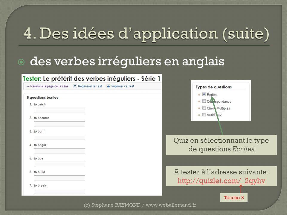 des verbes irréguliers en anglais (c) Stéphane RAYMOND / www.weballemand.fr A tester à ladresse suivante: http://quizlet.com/_2qyhv Quiz en sélectionn