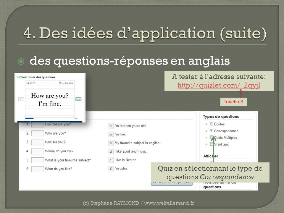 des questions-réponses en anglais (c) Stéphane RAYMOND / www.weballemand.fr A tester à ladresse suivante: http://quizlet.com/_2qyjl Quiz en sélectionn