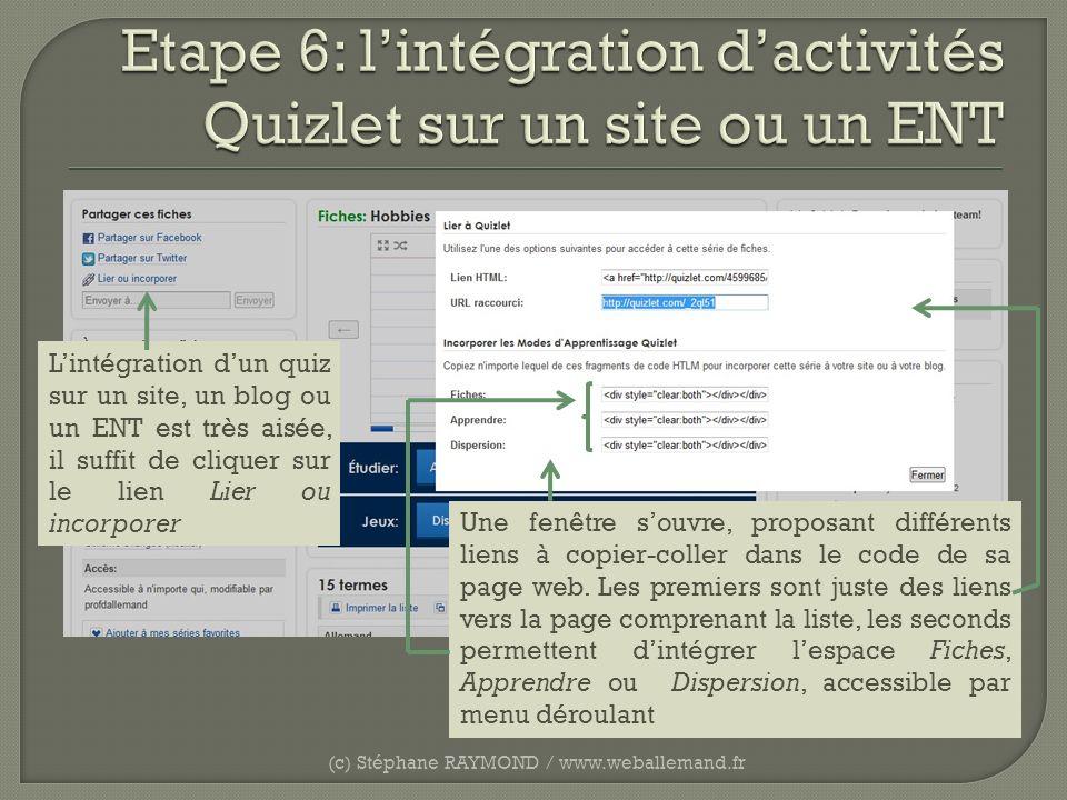 (c) Stéphane RAYMOND / www.weballemand.fr Lintégration dun quiz sur un site, un blog ou un ENT est très aisée, il suffit de cliquer sur le lien Lier o