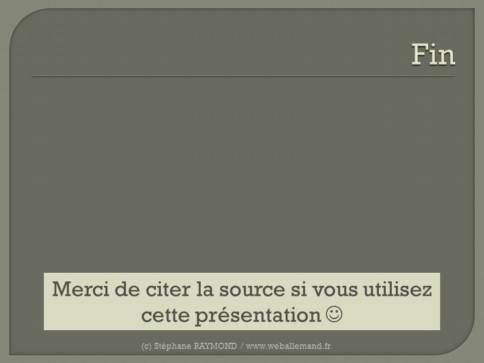 (c) Stéphane RAYMOND / www.weballemand.fr Merci de citer la source si vous utilisez cette présentation