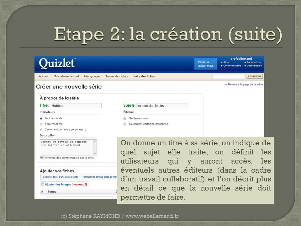 (c) Stéphane RAYMOND / www.weballemand.fr On donne un titre à sa série, on indique de quel sujet elle traite, on définit les utilisateurs qui y auront