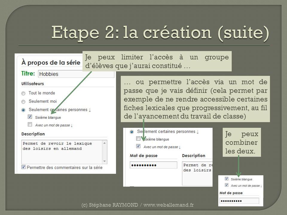 (c) Stéphane RAYMOND / www.weballemand.fr Je peux limiter laccès à un groupe délèves que jaurai constitué … … ou permettre laccès via un mot de passe