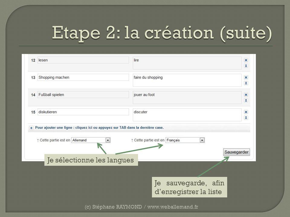 (c) Stéphane RAYMOND / www.weballemand.fr Je sélectionne les langues Je sauvegarde, afin denregistrer la liste