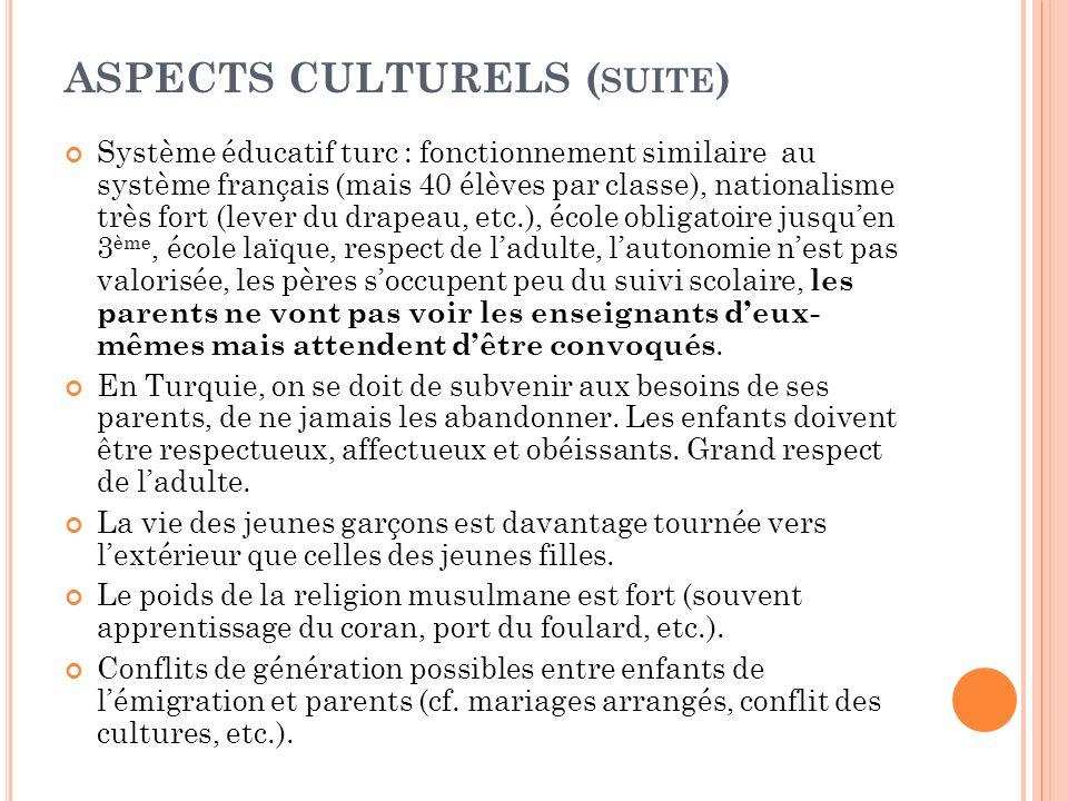 ASPECTS CULTURELS ( SUITE ) Système éducatif turc : fonctionnement similaire au système français (mais 40 élèves par classe), nationalisme très fort (