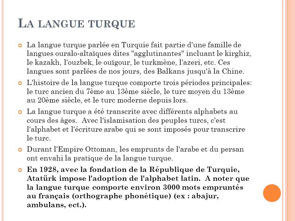 L A LANGUE TURQUE La langue turque parlée en Turquie fait partie d'une famille de langues ouralo-altaïques dites