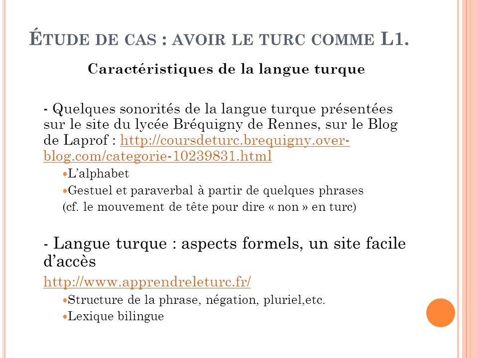 É TUDE DE CAS : AVOIR LE TURC COMME L1. Caractéristiques de la langue turque - Quelques sonorités de la langue turque présentées sur le site du lycée