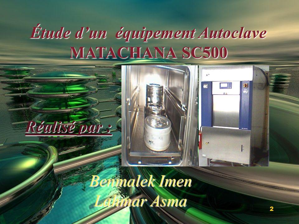 Étude dun équipement Autoclave MATACHANA SC500 Réalisé par : Benmalek Imen Lahmar Asma 2