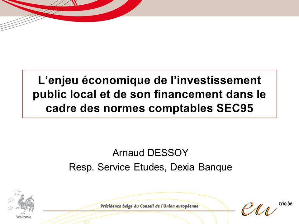Lenjeu économique de linvestissement public local et de son financement dans le cadre des normes comptables SEC95 Arnaud DESSOY Resp. Service Etudes,
