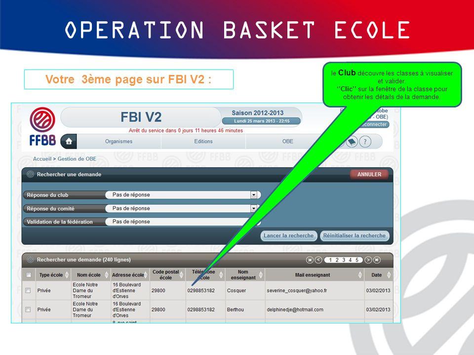 OPERATION BASKET ECOLE Votre 3ème page sur FBI V2 : le Club découvre les classes à visualiser et valider. Clic sur la fenêtre de la classe pour obteni