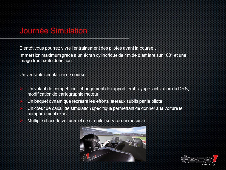 Journée Simulation Bientôt vous pourrez vivre lentrainement des pilotes avant la course… Immersion maximum grâce à un écran cylindrique de 4m de diamètre sur 180° et une image très haute définition.