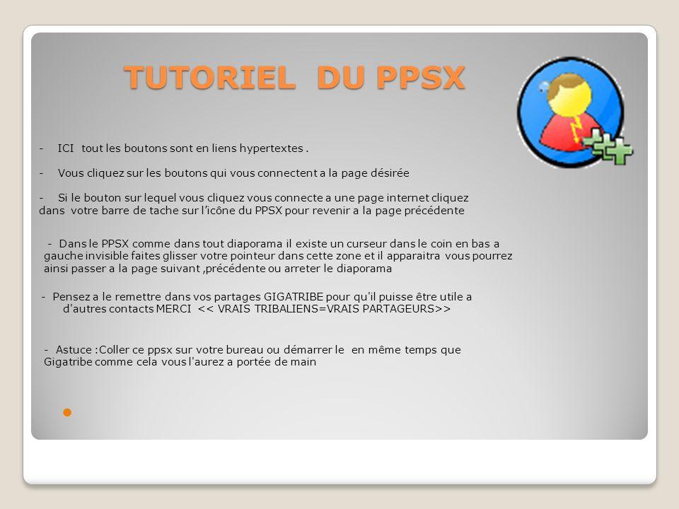 TUTORIEL DU PPSX - ICI tout les boutons sont en liens hypertextes. - Vous cliquez sur les boutons qui vous connectent a la page désirée - Si le bouton