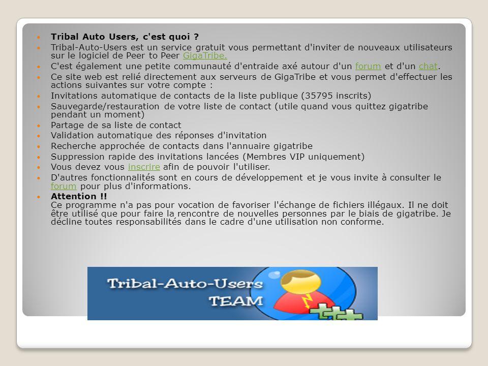 Tribal Auto Users, c'est quoi ? Tribal-Auto-Users est un service gratuit vous permettant d'inviter de nouveaux utilisateurs sur le logiciel de Peer to