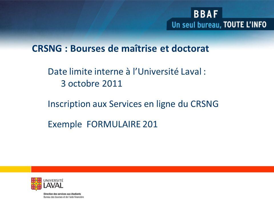 CRSNG : Bourses de maîtrise et doctorat Date limite interne à lUniversité Laval : 3 octobre 2011 Inscription aux Services en ligne du CRSNG Exemple FORMULAIRE 201