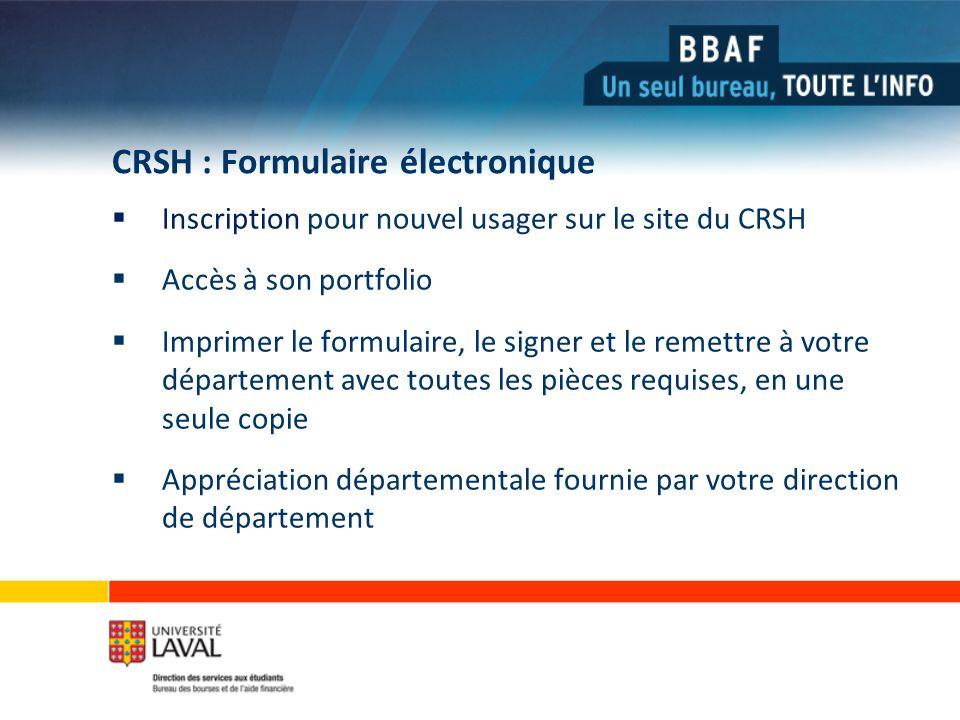 CRSH : Formulaire électronique Inscription pour nouvel usager sur le site du CRSH Accès à son portfolio Imprimer le formulaire, le signer et le remettre à votre département avec toutes les pièces requises, en une seule copie Appréciation départementale fournie par votre direction de département