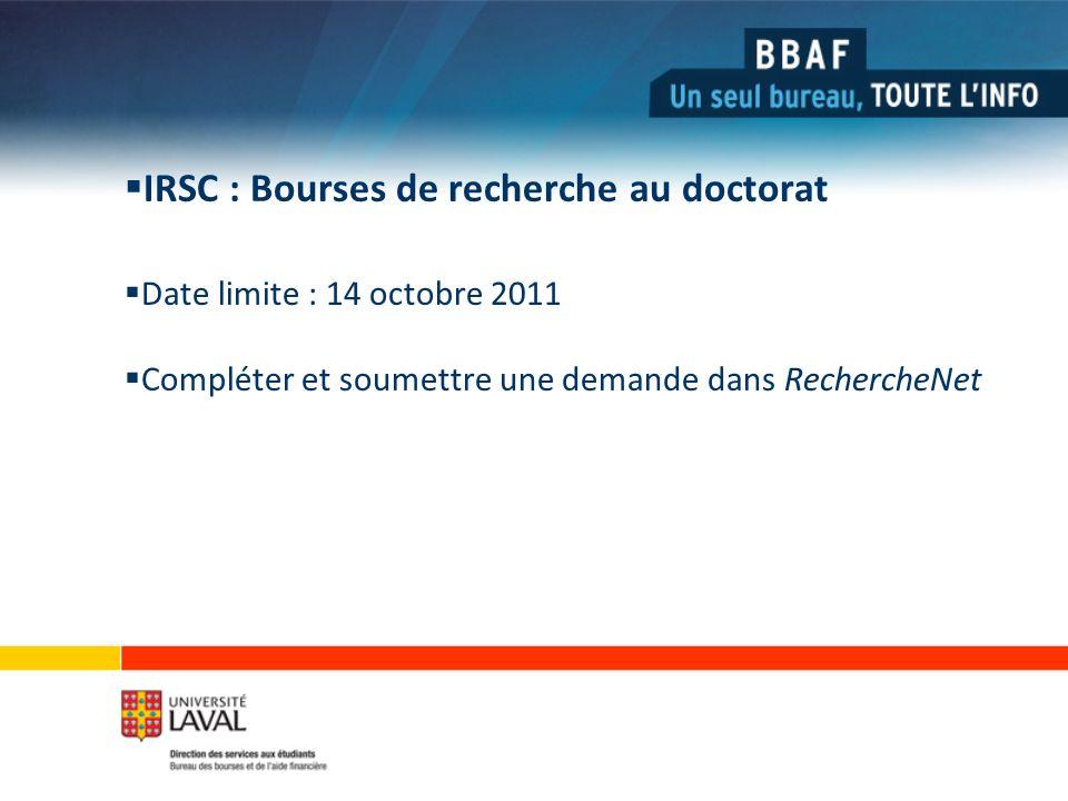 IRSC : Bourses de recherche au doctorat Date limite : 14 octobre 2011 Compléter et soumettre une demande dans RechercheNet
