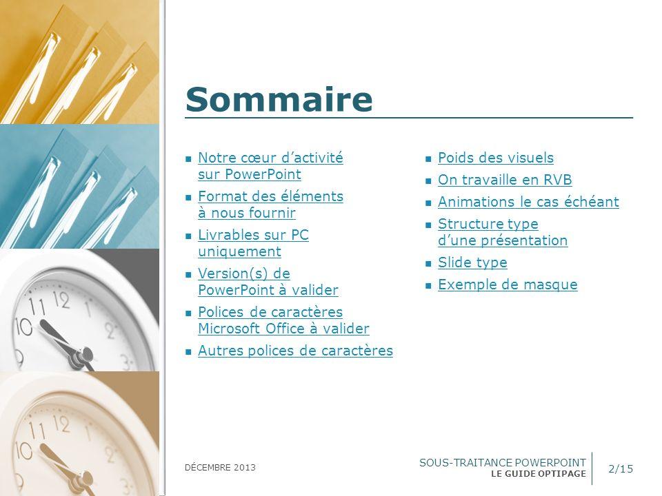 SOUS-TRAITANCE POWERPOINT LE GUIDE OPTIPAGE SOMMAIRE DÉCEMBRE 2013 Notre cœur dactivité sur PowerPoint Notre cœur dactivité sur PowerPoint Format des