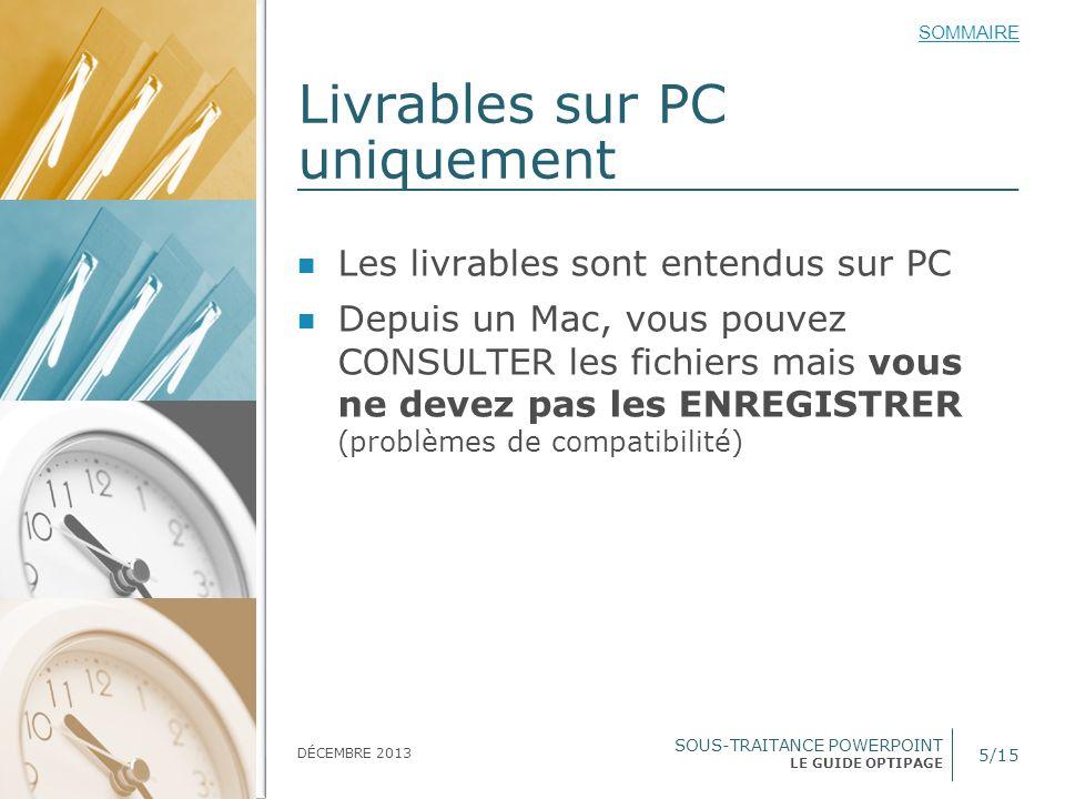 SOUS-TRAITANCE POWERPOINT LE GUIDE OPTIPAGE SOMMAIRE DÉCEMBRE 2013 Livrables sur PC uniquement 5/15 Les livrables sont entendus sur PC Depuis un Mac,