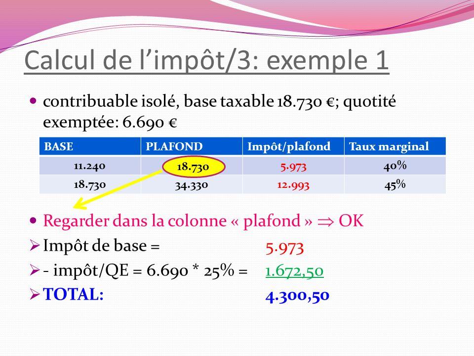 Calcul de limpôt/3: exemple 1 contribuable isolé, base taxable 18.730 ; quotité exemptée: 6.690 Regarder dans la colonne « plafond » OK Impôt de base