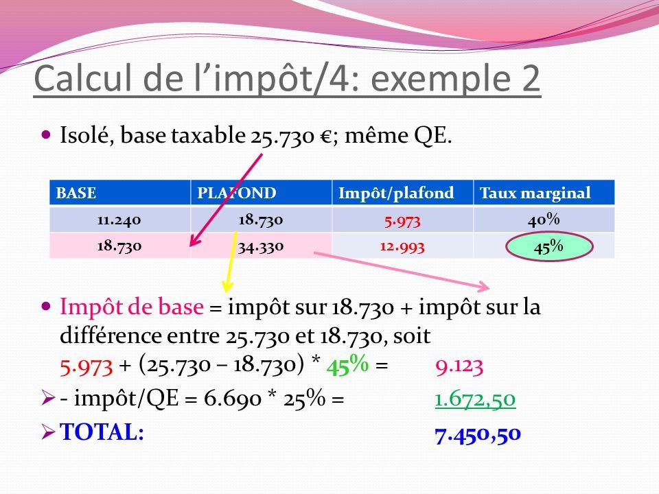 Calcul de limpôt/4: exemple 2 Isolé, base taxable 25.730 ; même QE. Impôt de base = impôt sur 18.730 + impôt sur la différence entre 25.730 et 18.730,