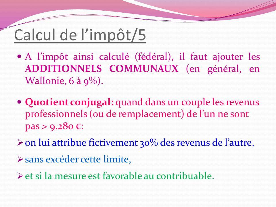 Calcul de limpôt/5 A limpôt ainsi calculé (fédéral), il faut ajouter les ADDITIONNELS COMMUNAUX (en général, en Wallonie, 6 à 9%). Quotient conjugal:
