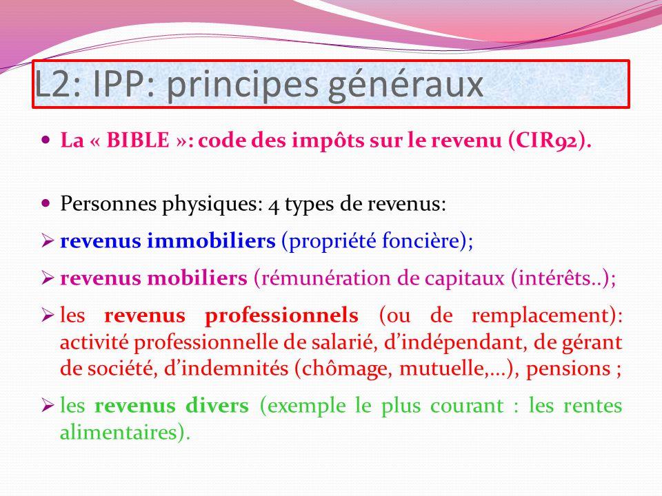 L2: IPP: principes généraux La « BIBLE »: code des impôts sur le revenu (CIR92). Personnes physiques: 4 types de revenus: revenus immobiliers (proprié