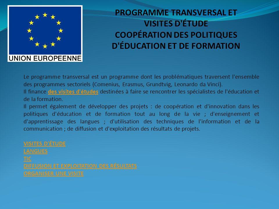 Le programme transversal est un programme dont les problématiques traversent l ensemble des programmes sectoriels (Comenius, Erasmus, Grundtvig, Leonardo da Vinci).