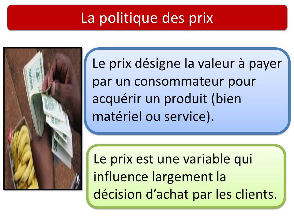 La politique des prix Le prix désigne la valeur à payer par un consommateur pour acquérir un produit (bien matériel ou service). Le prix est une varia