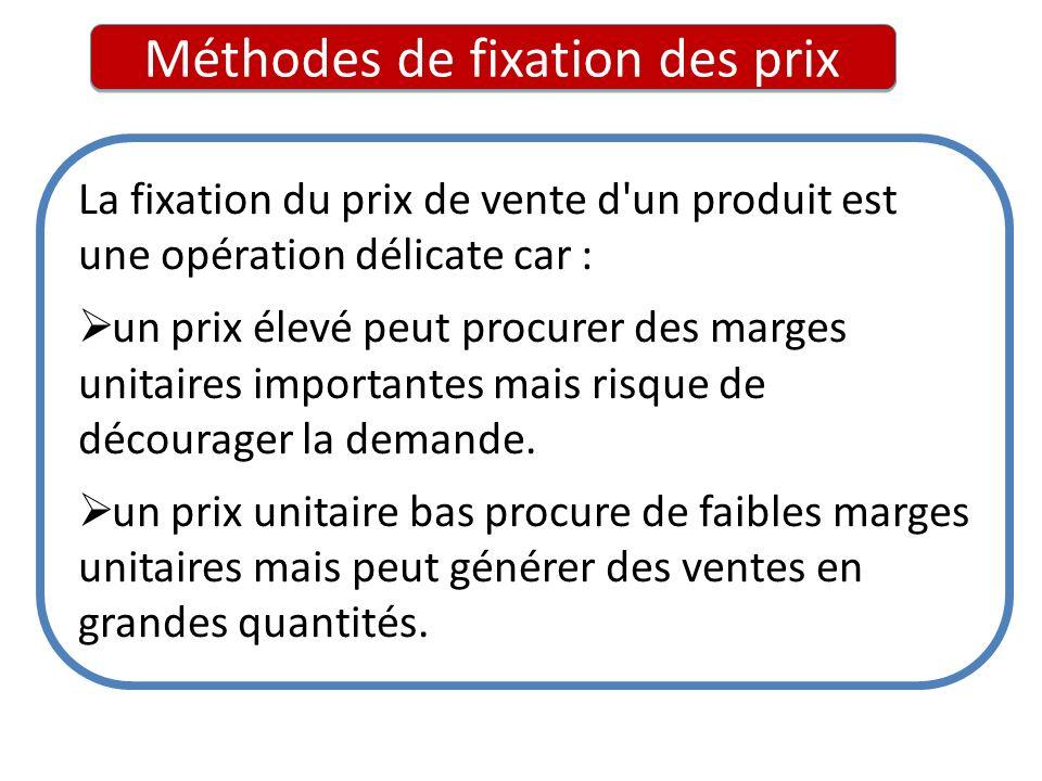 La fixation du prix de vente d'un produit est une opération délicate car : un prix élevé peut procurer des marges unitaires importantes mais risque de