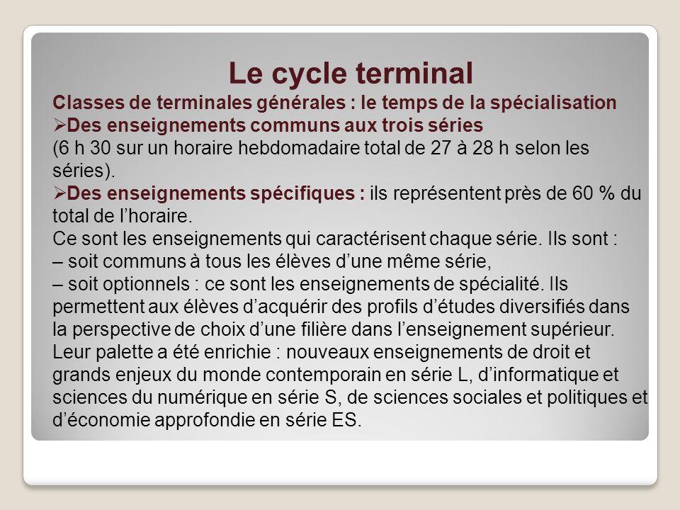 Le cycle terminal Classes de terminales générales : le temps de la spécialisation Des enseignements communs aux trois séries (6 h 30 sur un horaire he