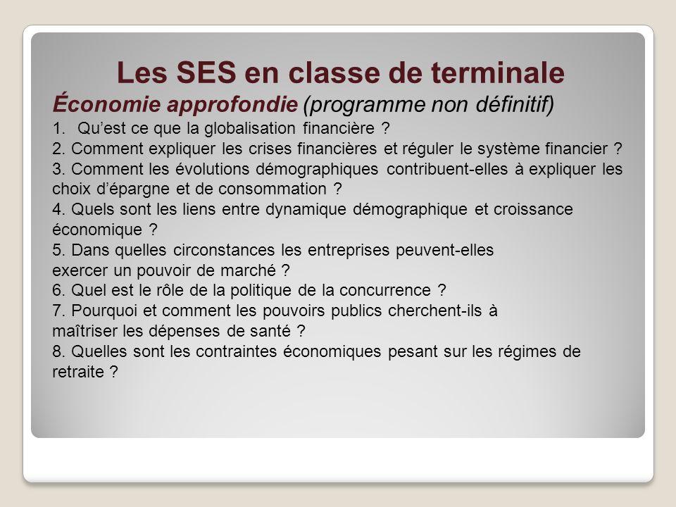Les SES en classe de terminale Économie approfondie (programme non définitif) 1.Quest ce que la globalisation financière ? 2. Comment expliquer les cr