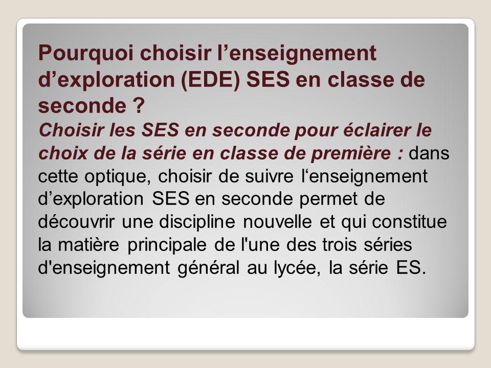 Pourquoi choisir lenseignement dexploration (EDE) SES en classe de seconde ? Choisir les SES en seconde pour éclairer le choix de la série en classe d