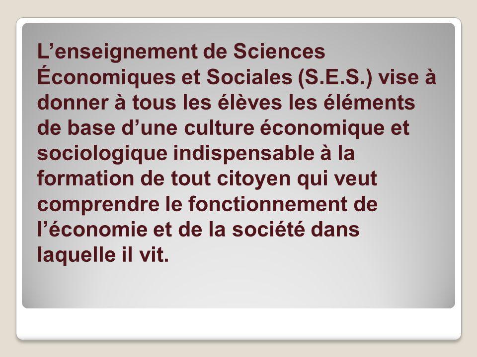 Lenseignement de Sciences Économiques et Sociales (S.E.S.) vise à donner à tous les élèves les éléments de base dune culture économique et sociologiqu