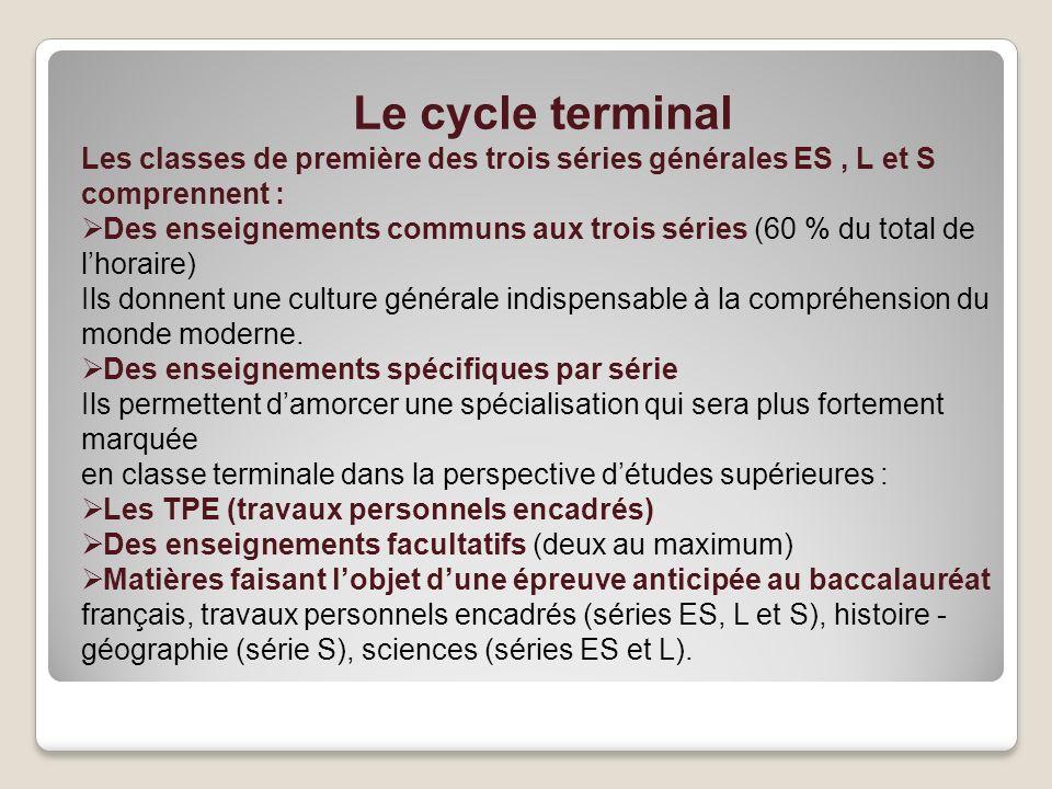 Le cycle terminal Les classes de première des trois séries générales ES, L et S comprennent : Des enseignements communs aux trois séries (60 % du tota