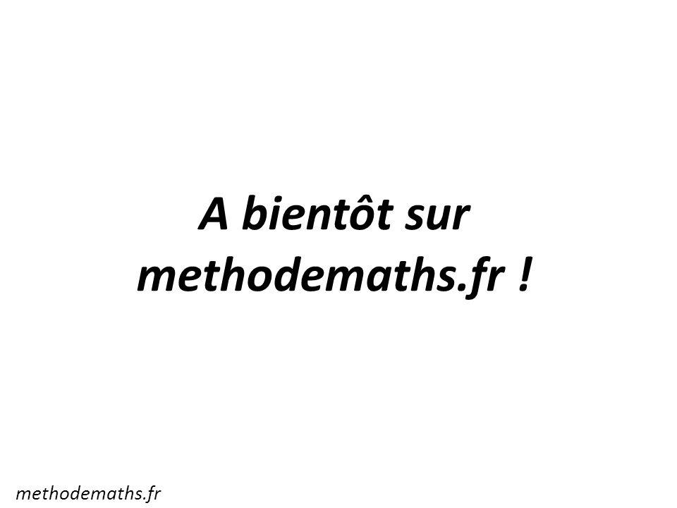 A bientôt sur methodemaths.fr ! methodemaths.fr