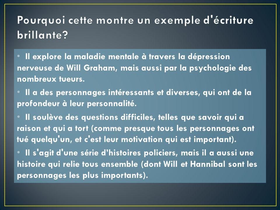 Il explore la maladie mentale à travers la dépression nerveuse de Will Graham, mais aussi par la psychologie des nombreux tueurs.