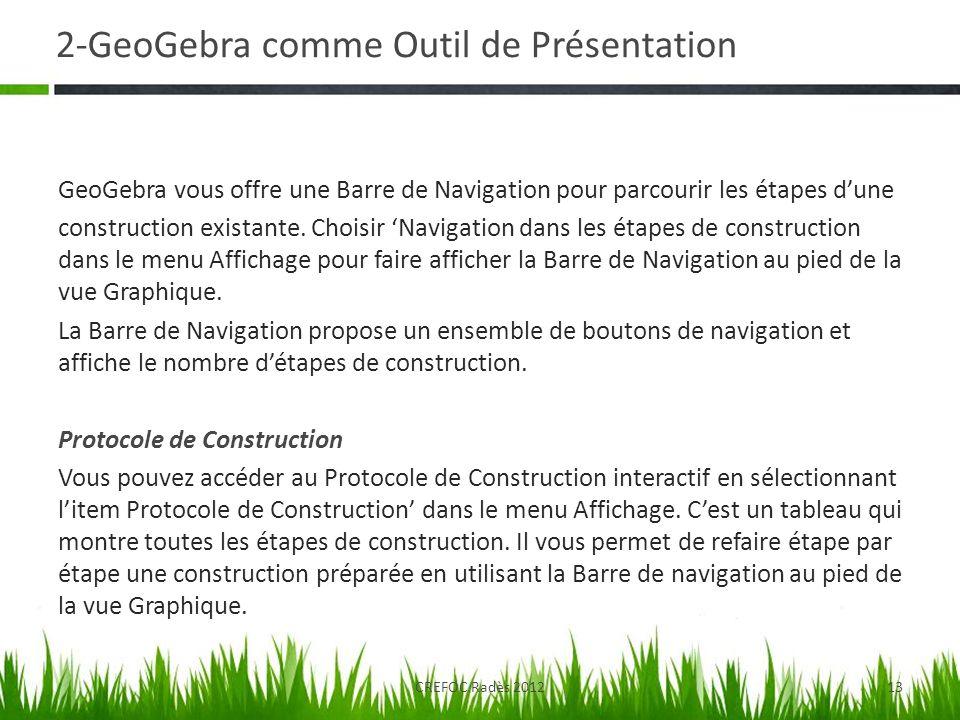 2-GeoGebra comme Outil de Présentation GeoGebra vous offre une Barre de Navigation pour parcourir les étapes dune construction existante. Choisir Navi