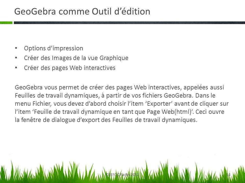 GeoGebra comme Outil dédition Options dimpression Créer des Images de la vue Graphique Créer des pages Web interactives GeoGebra vous permet de créer