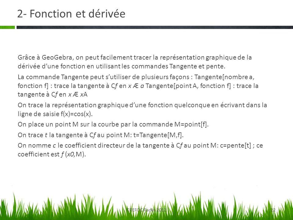 2- Fonction et dérivée Grâce à GeoGebra, on peut facilement tracer la représentation graphique de la dérivée dune fonction en utilisant les commandes