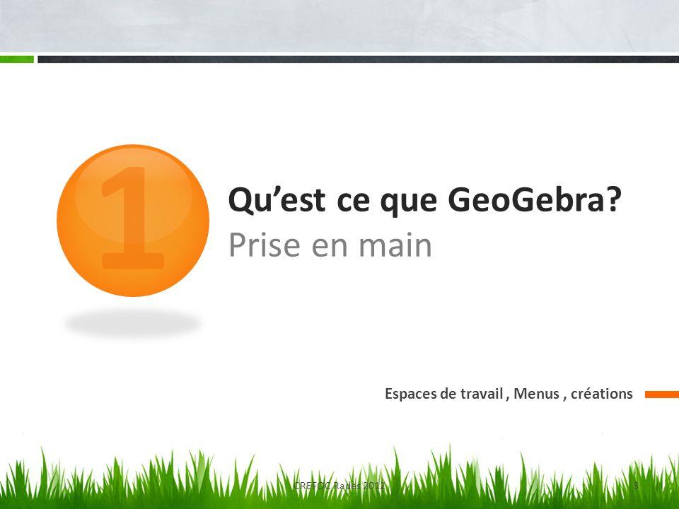 Quest ce que GeoGebra? Prise en main Espaces de travail, Menus, créations 1 CREFOC Radès 20123