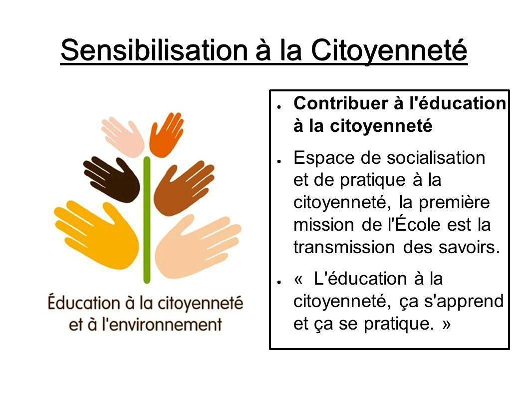 Sensibilisation à la Citoyenneté Contribuer à l éducation à la citoyenneté Espace de socialisation et de pratique à la citoyenneté, la première mission de l École est la transmission des savoirs.