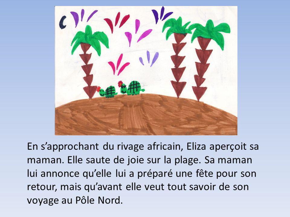 En sapprochant du rivage africain, Eliza aperçoit sa maman. Elle saute de joie sur la plage. Sa maman lui annonce quelle lui a préparé une fête pour s