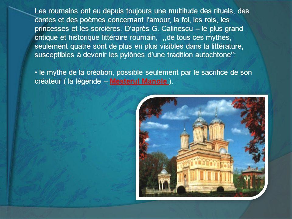 le mythe de lethnogenèse ( la légende Traian et Dochia) le mythe de la spiritualité roumaine ( la ballade Miorita) le mythe érotique – Zburatorul.