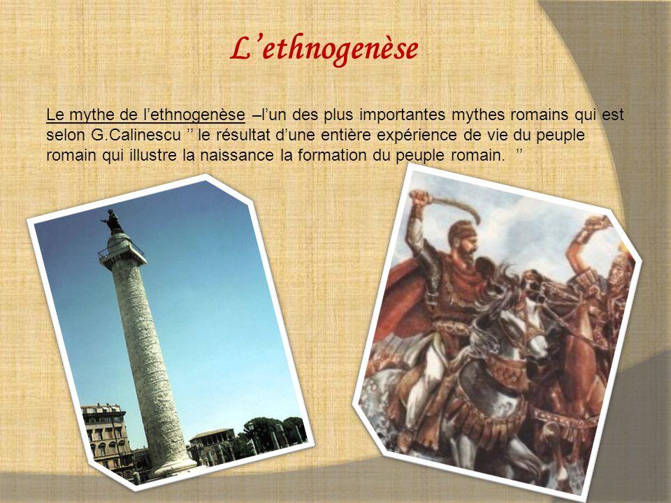 Le mythe de lethnogenèse –lun des plus importantes mythes romains qui est selon G.Calinescu le résultat dune entière expérience de vie du peuple romain qui illustre la naissance la formation du peuple romain.