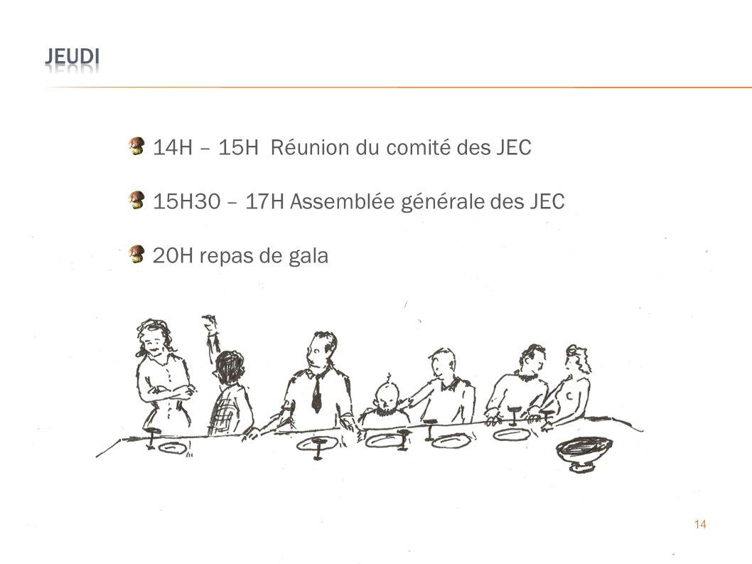 14 14H – 15H Réunion du comité des JEC 15H30 – 17H Assemblée générale des JEC 20H repas de gala