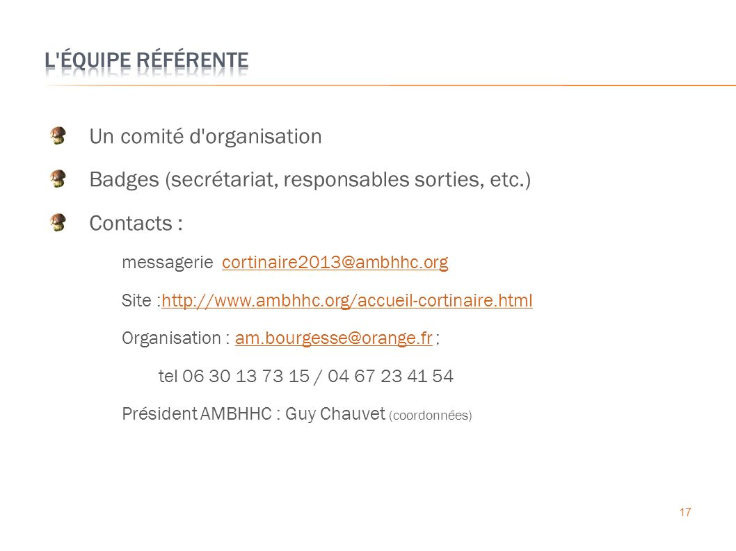 Un comité d'organisation Badges (secrétariat, responsables sorties, etc.) Contacts : messagerie cortinaire2013@ambhhc.orgcortinaire2013@ambhhc.org Sit