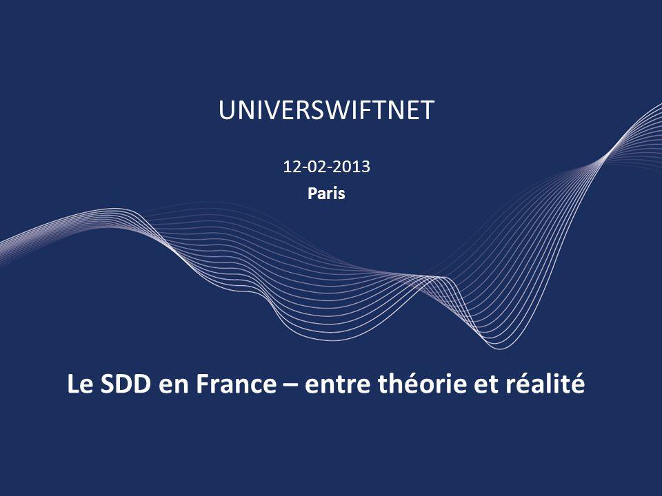 Le SDD en France – entre théorie et réalité UNIVERSWIFTNET 12-02-2013 Paris